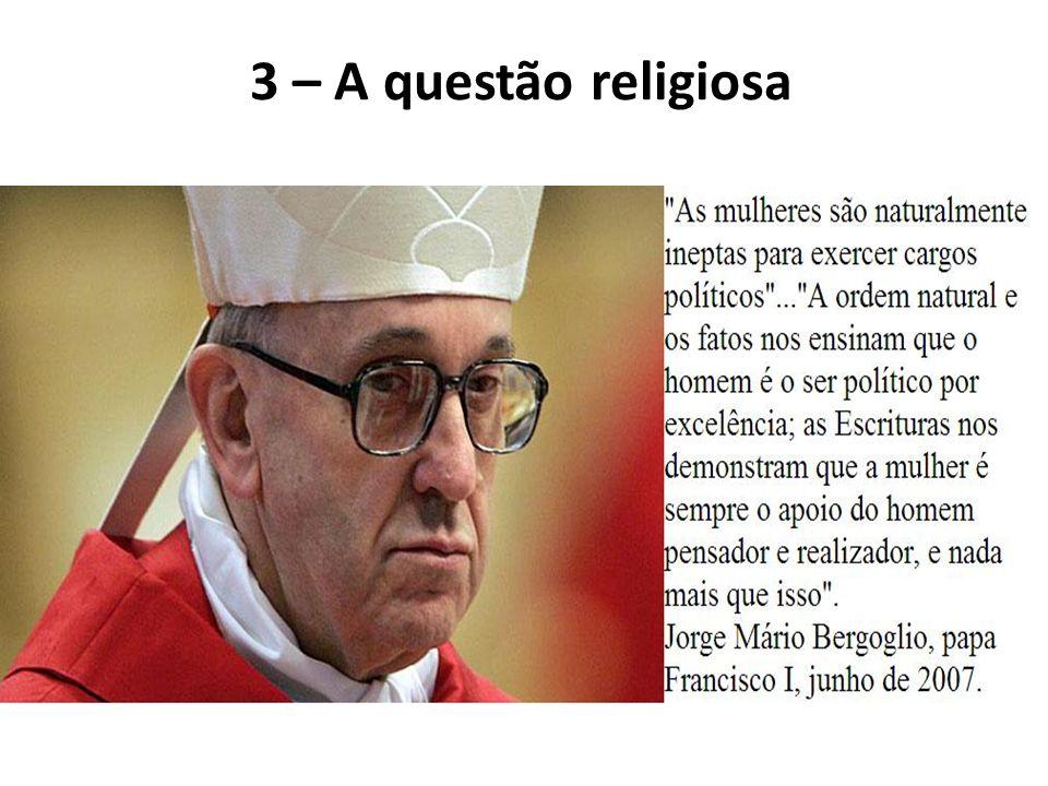 3 – A questão religiosa Jorge Bergoglio (Papa Francisco I): Mulheres são naturalmente incapazes