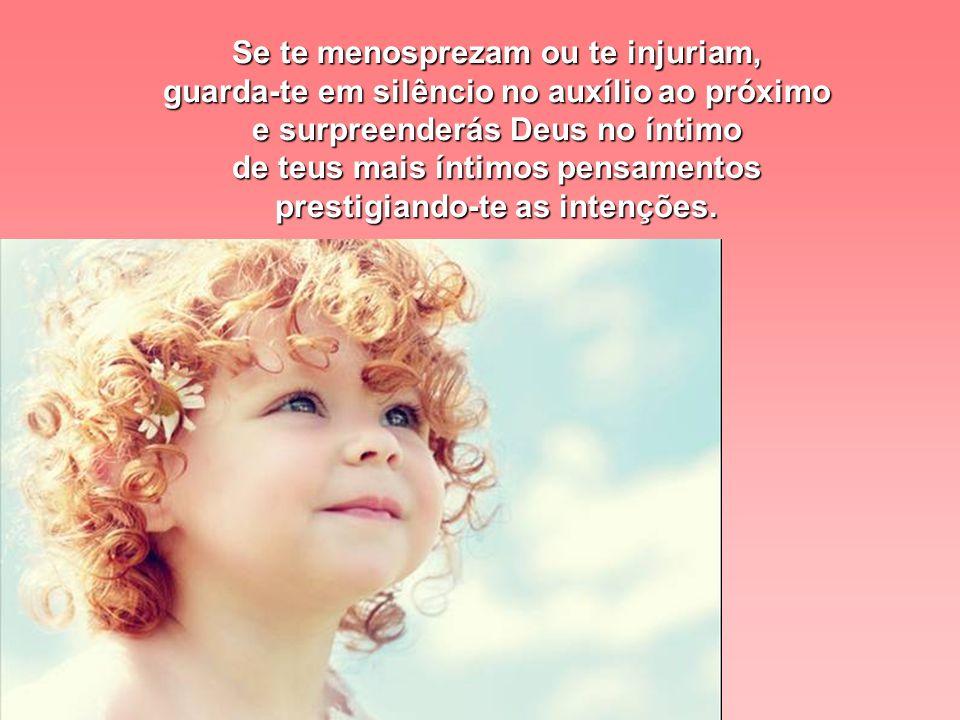 Se sofres incompreensão, auxilia ainda e sempre aos que te não entendem e encontrarás Deus no imo do próprio espírito, a fortalecer-te com o bálsamo d