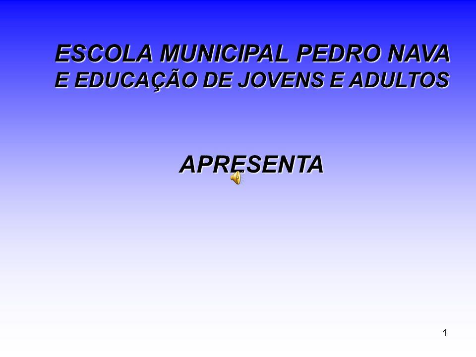 1 ESCOLA MUNICIPAL PEDRO NAVA E EDUCAÇÃO DE JOVENS E ADULTOS APRESENTA