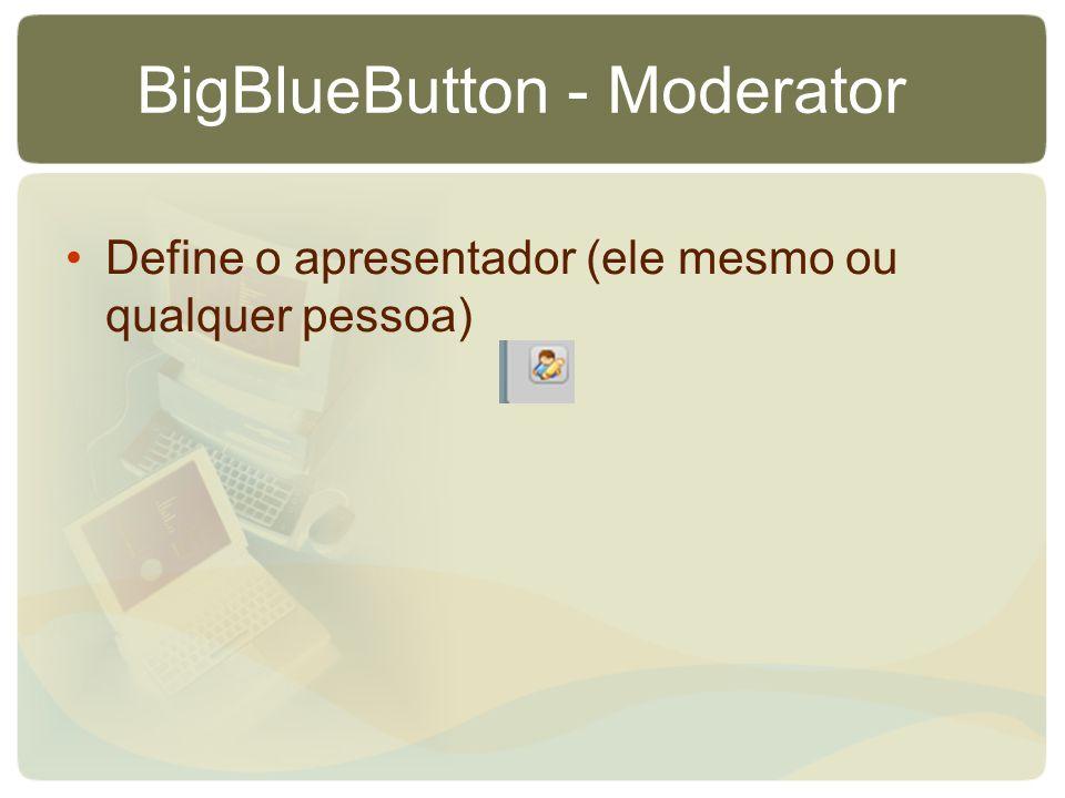 BigBlueButton - Moderator Define o apresentador (ele mesmo ou qualquer pessoa)
