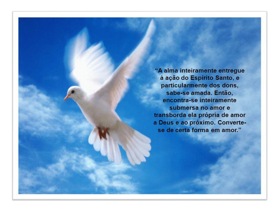 A alma inteiramente entregue à ação do Espírito Santo, e particularmente dos dons, sabe-se amada.