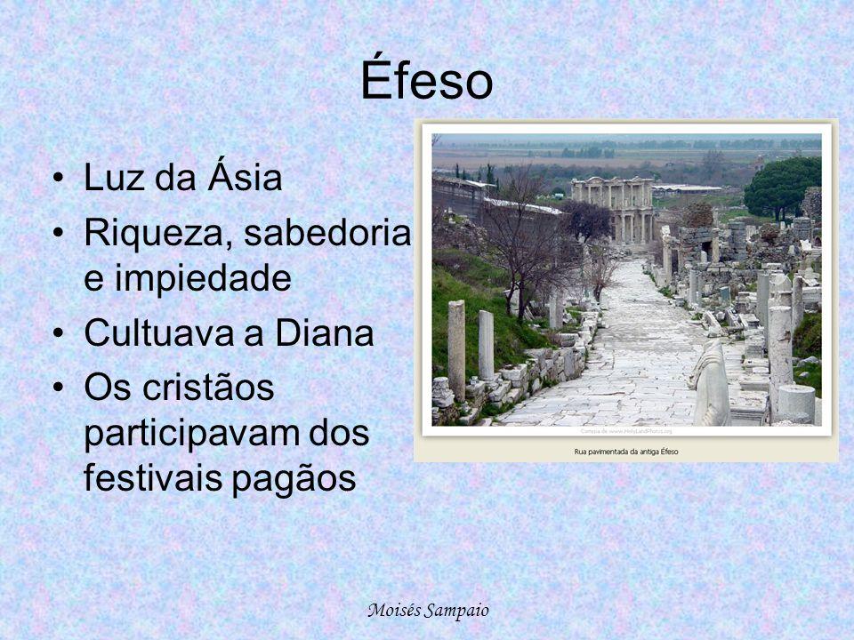 Éfeso Luz da Ásia Riqueza, sabedoria e impiedade Cultuava a Diana Os cristãos participavam dos festivais pagãos Moisés Sampaio