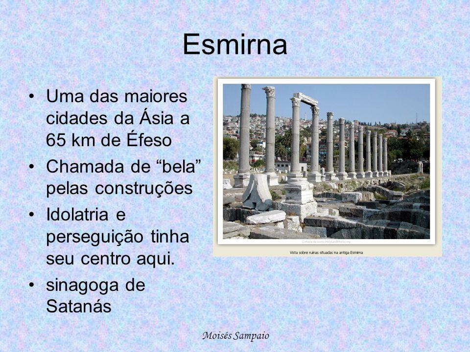 Esmirna Uma das maiores cidades da Ásia a 65 km de Éfeso Chamada de bela pelas construções Idolatria e perseguição tinha seu centro aqui.
