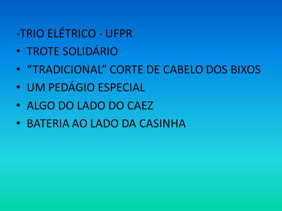 -TRIO ELÉTRICO - UFPR TROTE SOLIDÁRIO TRADICIONAL CORTE DE CABELO DOS BIXOS UM PEDÁGIO ESPECIAL ALGO DO LADO DO CAEZ BATERIA AO LADO DA CASINHA