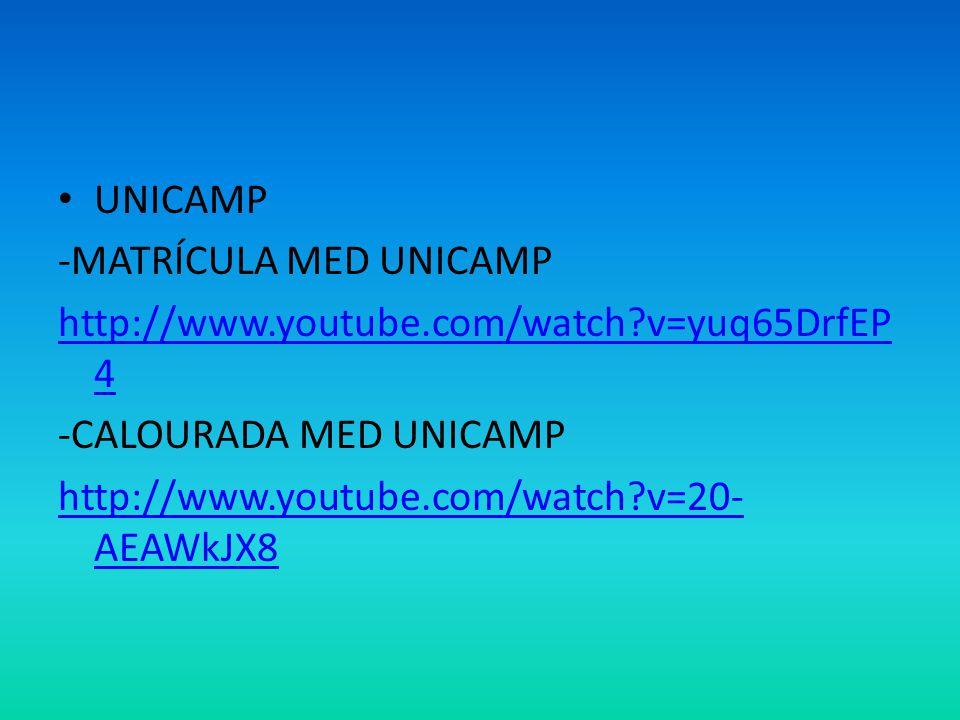 UNICAMP -MATRÍCULA MED UNICAMP http://www.youtube.com/watch?v=yuq65DrfEP 4 -CALOURADA MED UNICAMP http://www.youtube.com/watch?v=20- AEAWkJX8