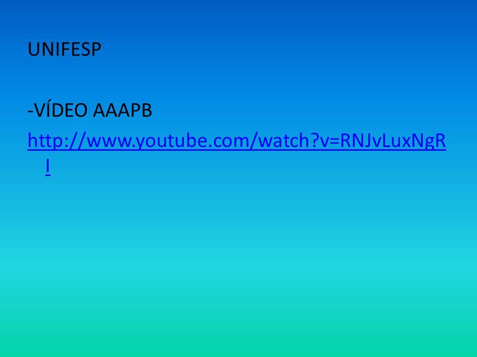 UNIFESP -VÍDEO AAAPB http://www.youtube.com/watch?v=RNJvLuxNgR I