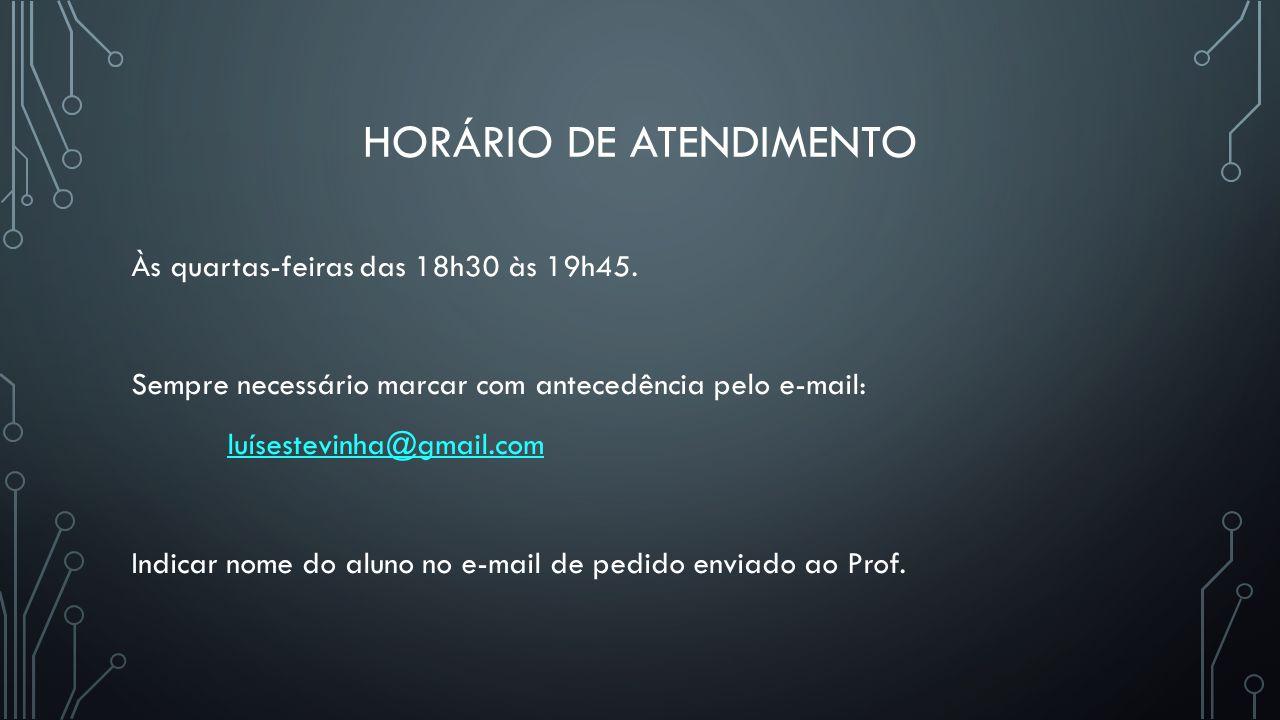 HORÁRIO DE ATENDIMENTO Às quartas-feiras das 18h30 às 19h45. Sempre necessário marcar com antecedência pelo e-mail: luísestevinha@gmail.com Indicar no