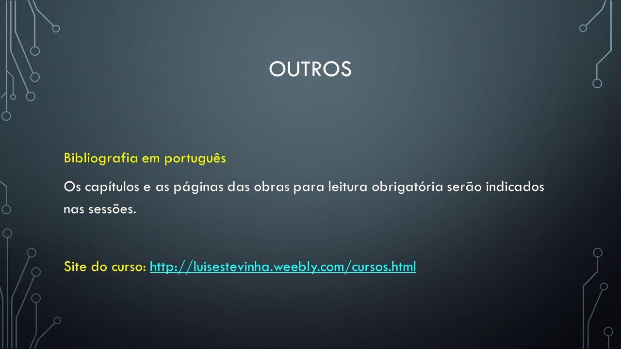 OUTROS Bibliografia em português Os capítulos e as páginas das obras para leitura obrigatória serão indicados nas sessões. Site do curso: http://luise