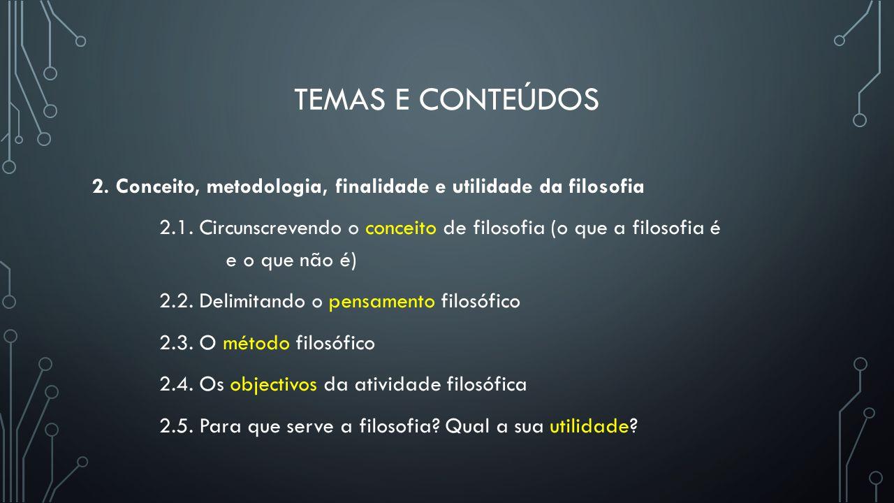 TEMAS E CONTEÚDOS 3.Principais áreas filosóficas e principais problemas 3.1.
