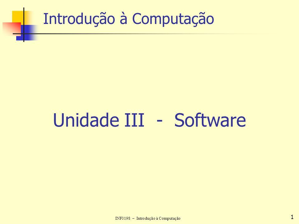 INF0198 – Introdução à Computação 1 Introdução à Computação Unidade III - Software