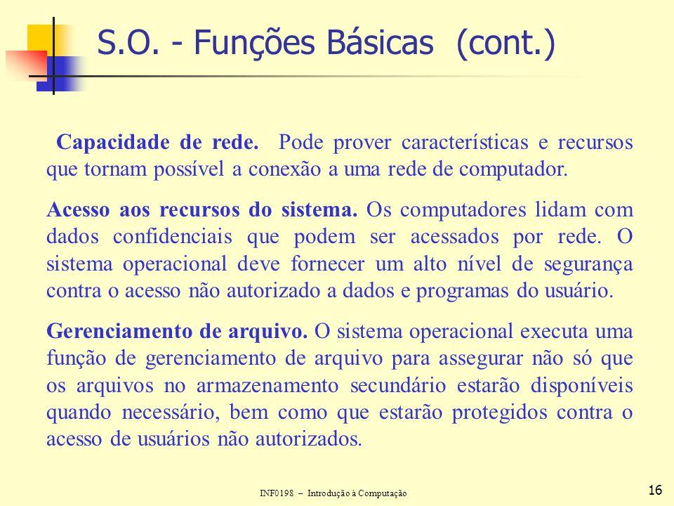 INF0198 – Introdução à Computação 16 S.O. - Funções Básicas (cont.) Capacidade de rede. Pode prover características e recursos que tornam possível a c