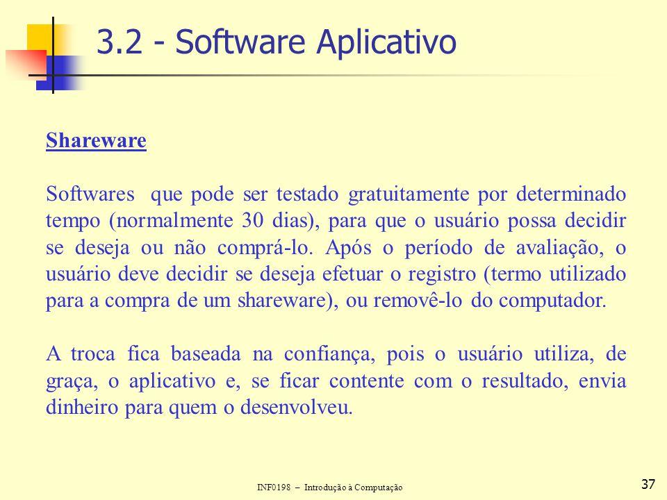 INF0198 – Introdução à Computação 37 3.2 - Software Aplicativo Shareware Softwares que pode ser testado gratuitamente por determinado tempo (normalmen