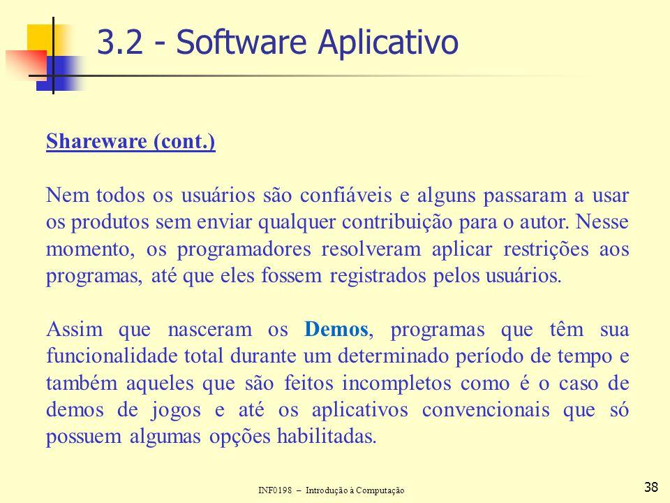 INF0198 – Introdução à Computação 38 3.2 - Software Aplicativo Shareware (cont.) Nem todos os usuários são confiáveis e alguns passaram a usar os prod