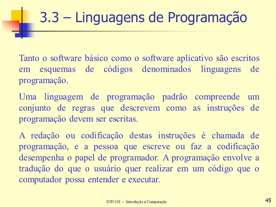INF0198 – Introdução à Computação 45 3.3 – Linguagens de Programação Tanto o software básico como o software aplicativo são escritos em esquemas de có