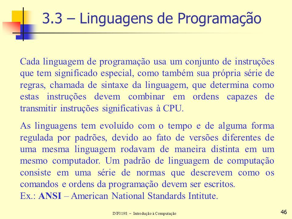 INF0198 – Introdução à Computação 46 3.3 – Linguagens de Programação Cada linguagem de programação usa um conjunto de instruções que tem significado e