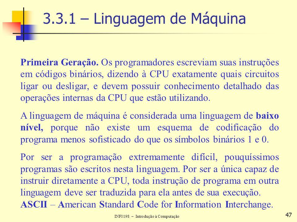 INF0198 – Introdução à Computação 47 3.3.1 – Linguagem de Máquina Primeira Geração. Os programadores escreviam suas instruções em códigos binários, di