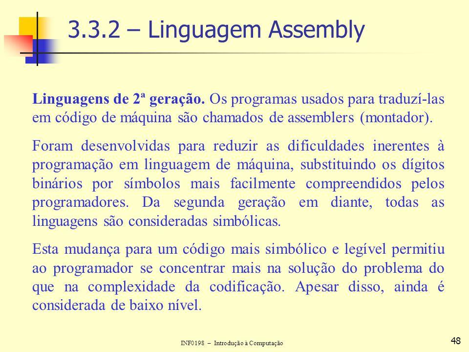 INF0198 – Introdução à Computação 48 3.3.2 – Linguagem Assembly Linguagens de 2ª geração. Os programas usados para traduzí-las em código de máquina sã