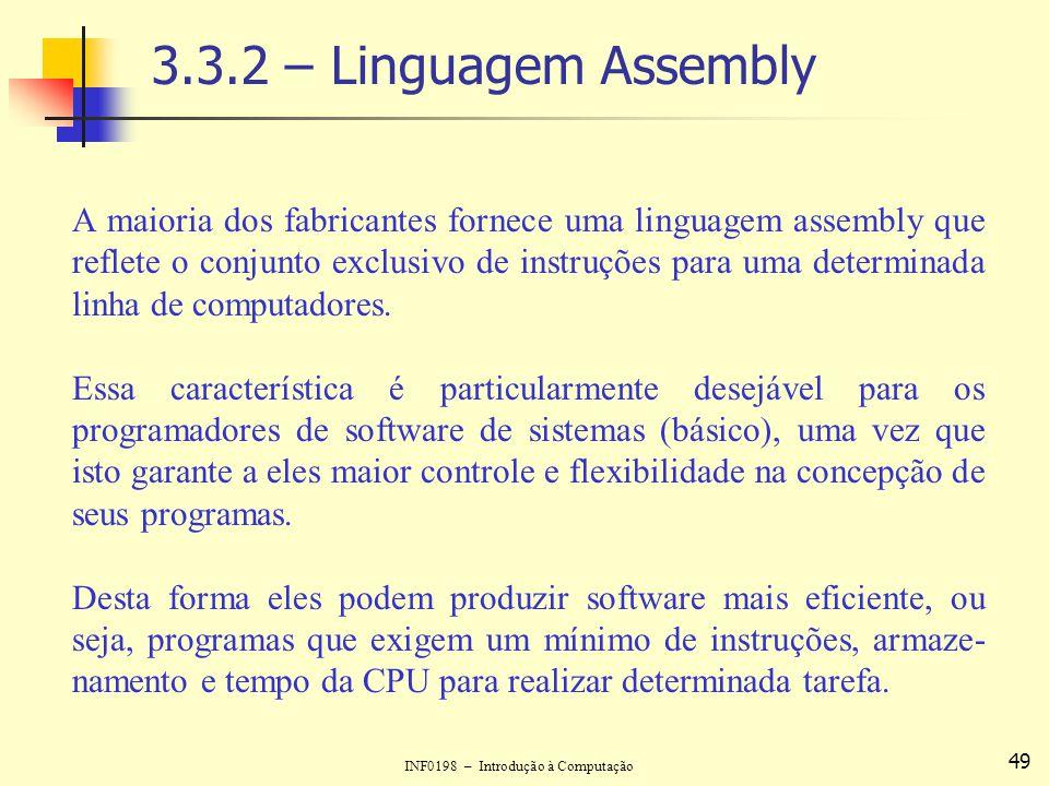 INF0198 – Introdução à Computação 49 3.3.2 – Linguagem Assembly A maioria dos fabricantes fornece uma linguagem assembly que reflete o conjunto exclus