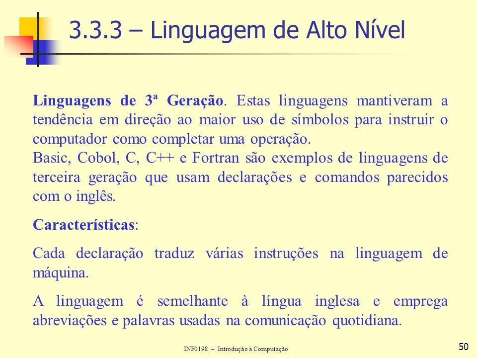 INF0198 – Introdução à Computação 50 3.3.3 – Linguagem de Alto Nível Linguagens de 3ª Geração. Estas linguagens mantiveram a tendência em direção ao m
