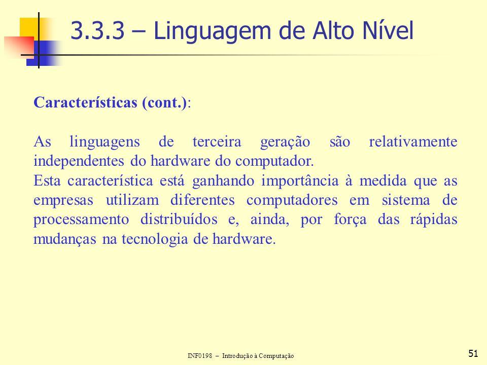 INF0198 – Introdução à Computação 51 3.3.3 – Linguagem de Alto Nível Características (cont.): As linguagens de terceira geração são relativamente inde