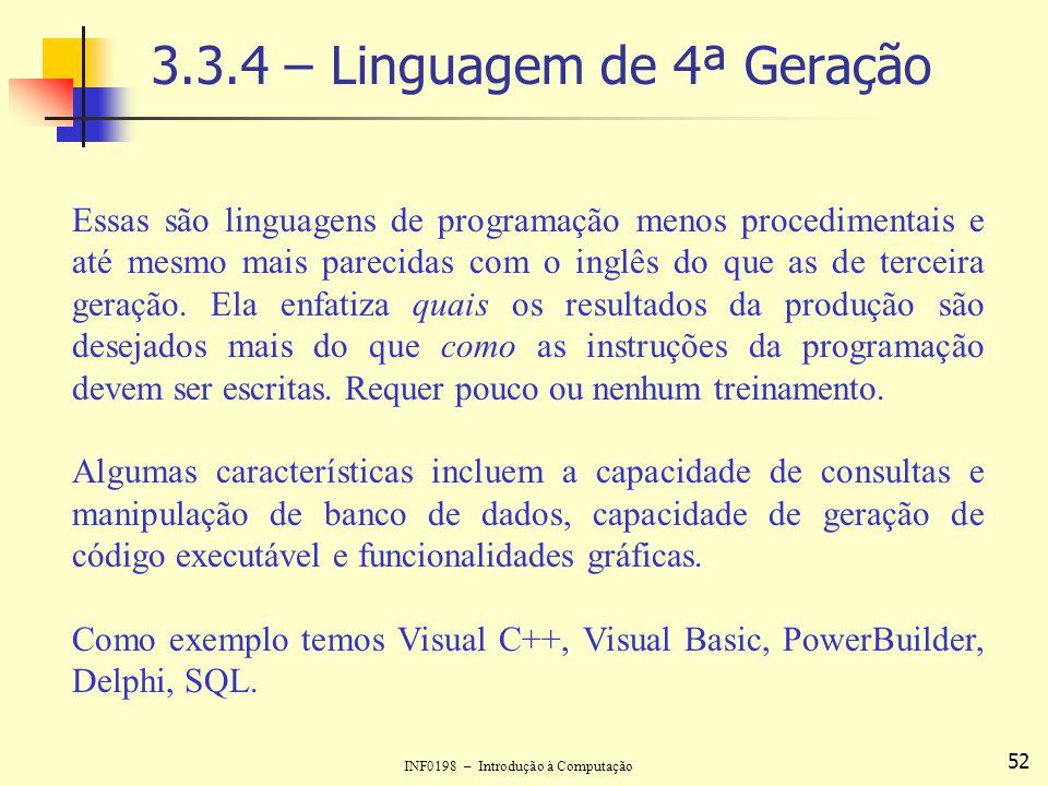 INF0198 – Introdução à Computação 52 3.3.4 – Linguagem de 4ª Geração Essas são linguagens de programação menos procedimentais e até mesmo mais parecid