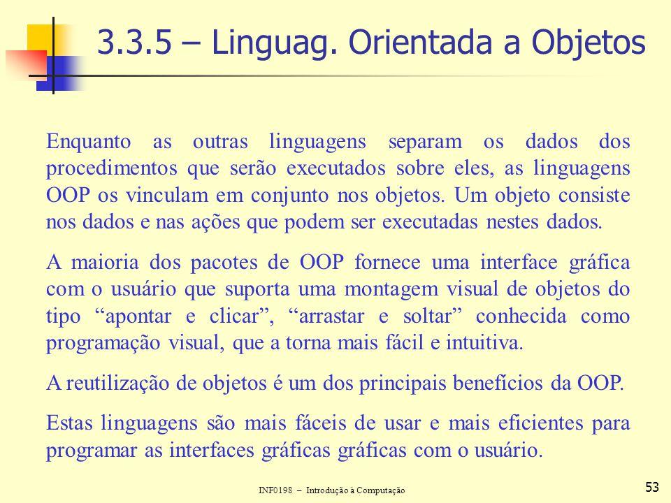 INF0198 – Introdução à Computação 53 3.3.5 – Linguag. Orientada a Objetos Enquanto as outras linguagens separam os dados dos procedimentos que serão e