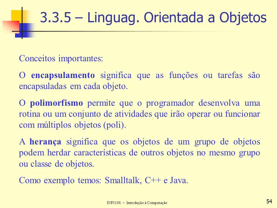 INF0198 – Introdução à Computação 54 3.3.5 – Linguag. Orientada a Objetos Conceitos importantes: O encapsulamento significa que as funções ou tarefas