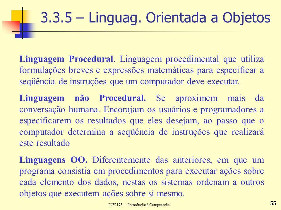 INF0198 – Introdução à Computação 55 3.3.5 – Linguag. Orientada a Objetos Linguagem Procedural. Linguagem procedimental que utiliza formulações breves