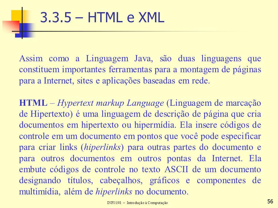 INF0198 – Introdução à Computação 56 3.3.5 – HTML e XML Assim como a Linguagem Java, são duas linguagens que constituem importantes ferramentas para a