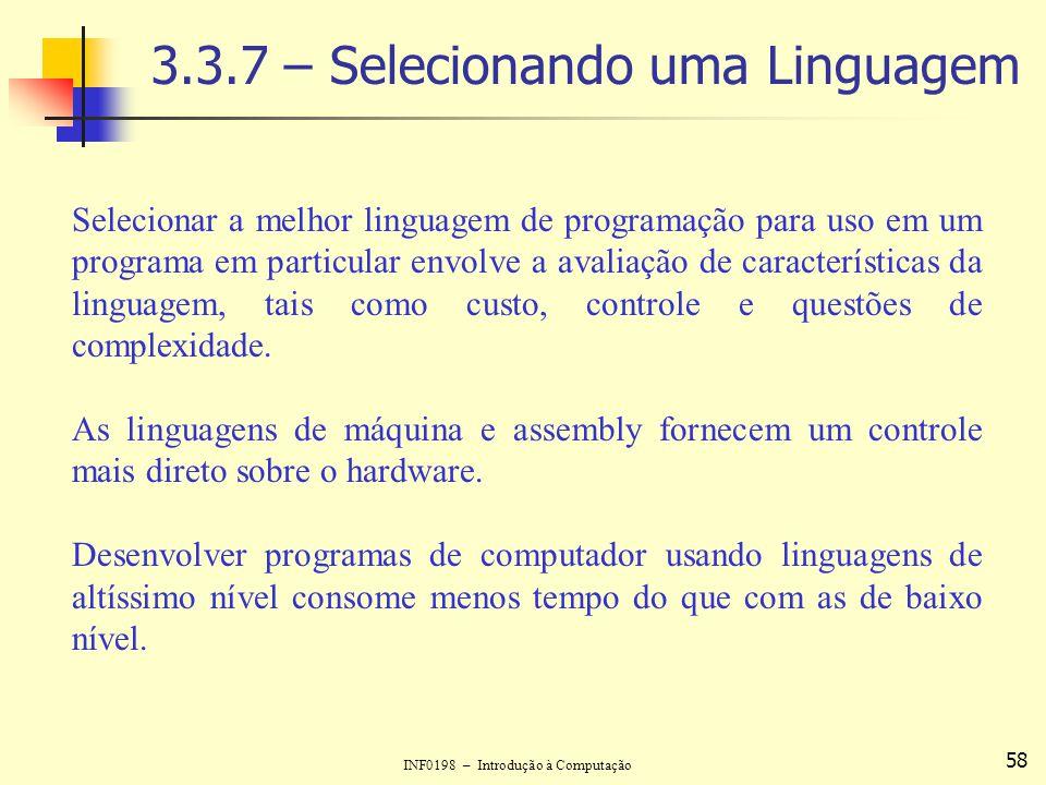 INF0198 – Introdução à Computação 58 3.3.7 – Selecionando uma Linguagem Selecionar a melhor linguagem de programação para uso em um programa em partic