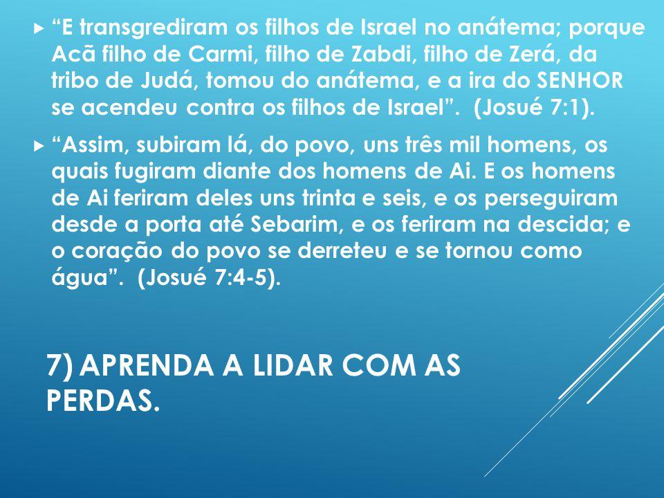 7)APRENDA A LIDAR COM AS PERDAS.