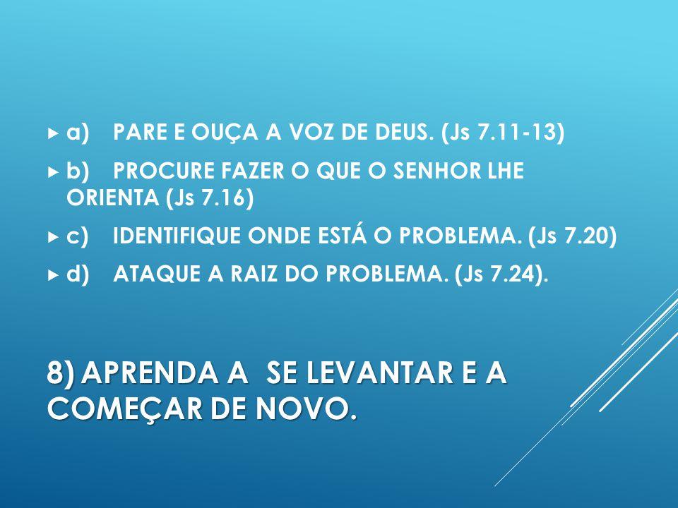 8)APRENDA A SE LEVANTAR E A COMEÇAR DE NOVO.a)PARE E OUÇA A VOZ DE DEUS.
