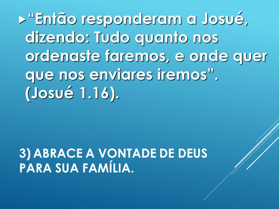 3)ABRACE A VONTADE DE DEUS PARA SUA FAMÍLIA.