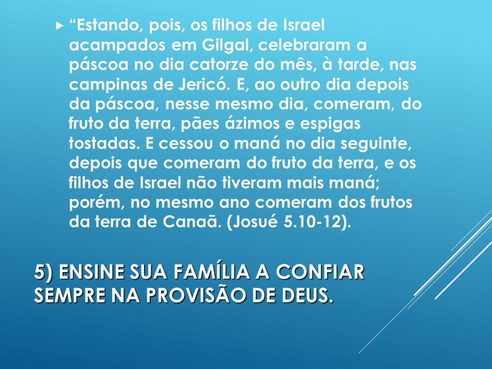 5)ENSINE SUA FAMÍLIA A CONFIAR SEMPRE NA PROVISÃO DE DEUS.