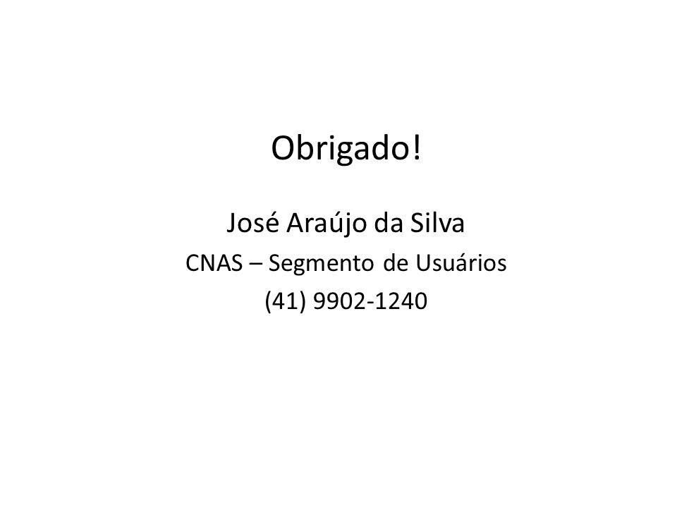 Obrigado! José Araújo da Silva CNAS – Segmento de Usuários (41) 9902-1240