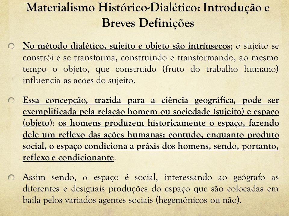 Materialismo Histórico-Dialético: Introdução e Breves Definições No método dialético, sujeito e objeto são intrínsecos ; o sujeito se constrói e se tr