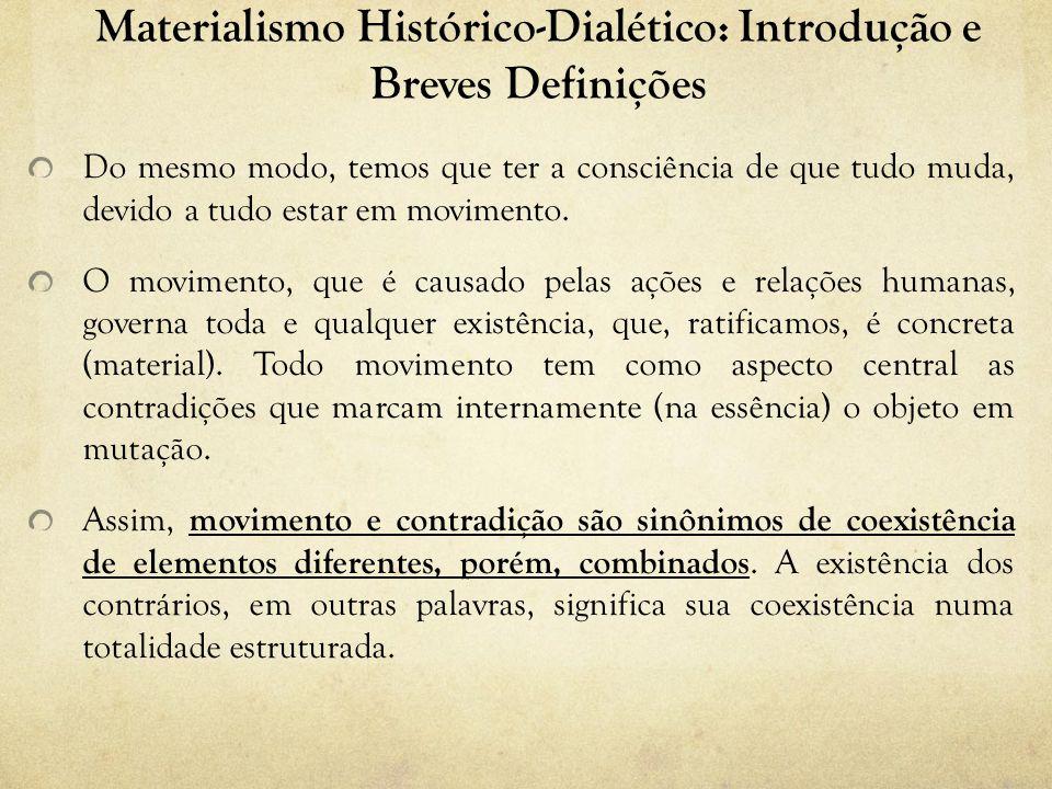 Materialismo Histórico-Dialético: Introdução e Breves Definições Do mesmo modo, temos que ter a consciência de que tudo muda, devido a tudo estar em movimento.