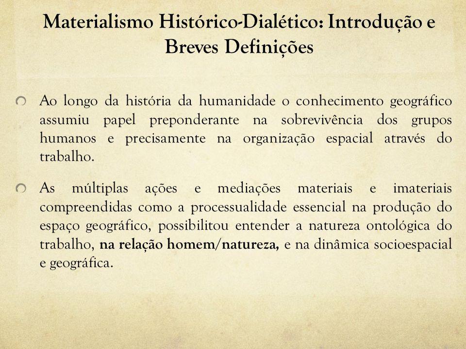 Materialismo Histórico-Dialético: Introdução e Breves Definições Ao longo da história da humanidade o conhecimento geográfico assumiu papel prepondera
