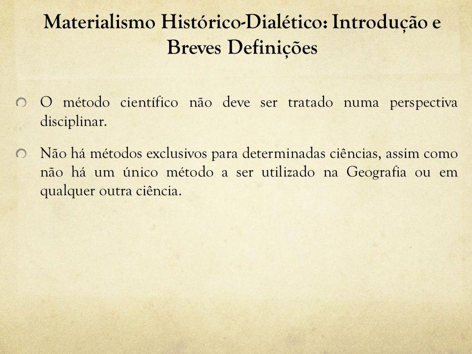 Materialismo Histórico-Dialético: Introdução e Breves Definições O método científico não deve ser tratado numa perspectiva disciplinar. Não há métodos