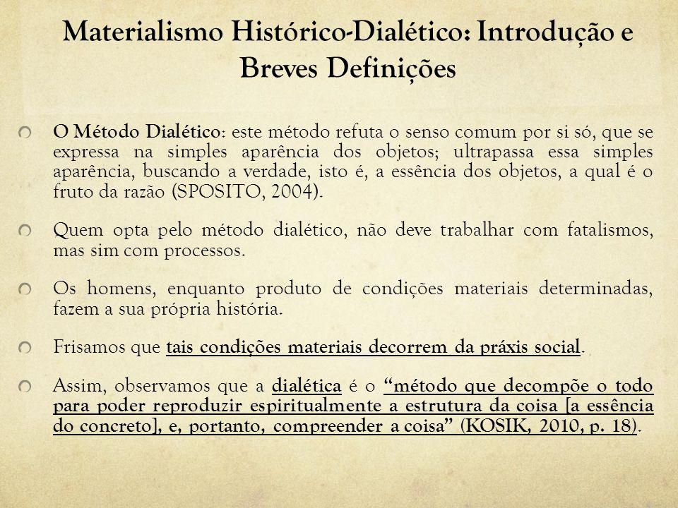 Materialismo Histórico-Dialético: Introdução e Breves Definições O Método Dialético : este método refuta o senso comum por si só, que se expressa na s