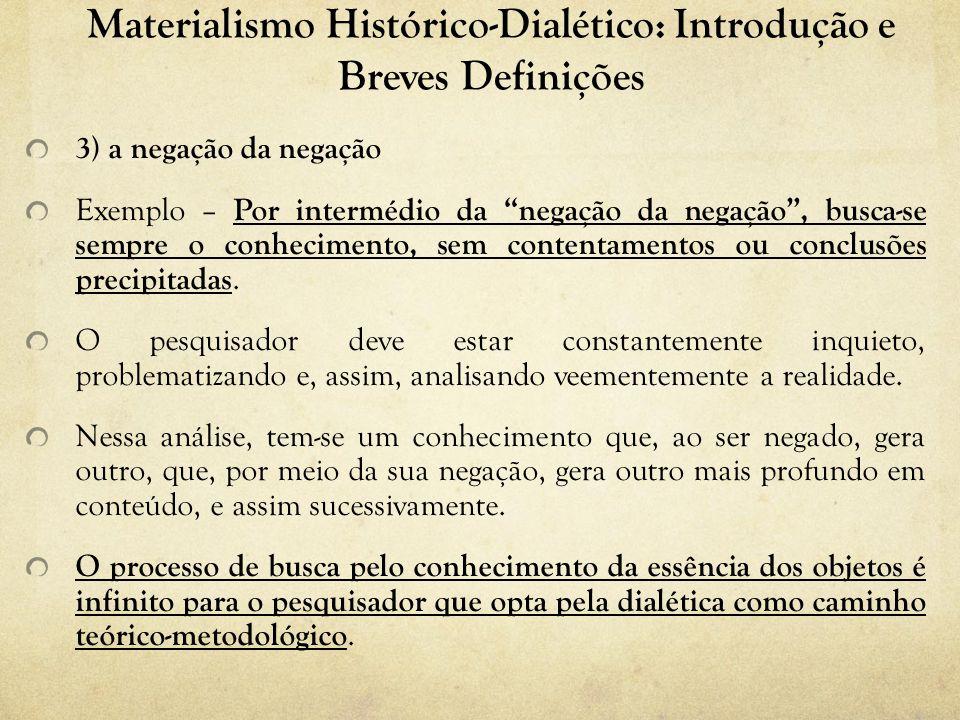 Materialismo Histórico-Dialético: Introdução e Breves Definições 3) a negação da negação Exemplo – Por intermédio da negação da negação, busca-se sempre o conhecimento, sem contentamentos ou conclusões precipitadas.