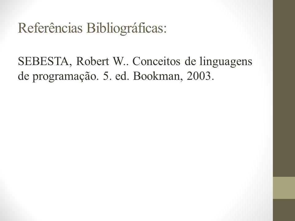 Referências Bibliográficas: SEBESTA, Robert W.. Conceitos de linguagens de programação. 5. ed. Bookman, 2003.