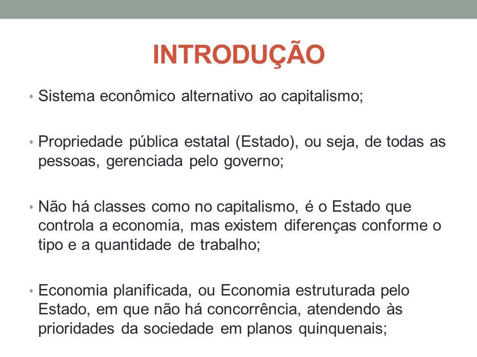 INTRODUÇÃO Sistema econômico alternativo ao capitalismo; Propriedade pública estatal (Estado), ou seja, de todas as pessoas, gerenciada pelo governo;