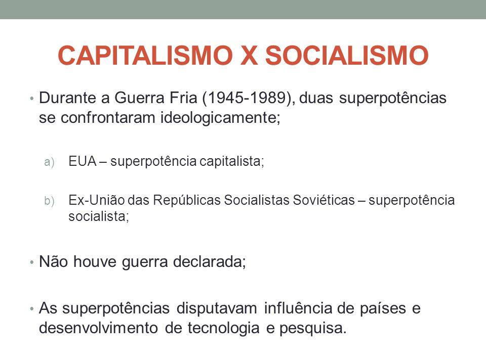 CAPITALISMO X SOCIALISMO Durante a Guerra Fria (1945-1989), duas superpotências se confrontaram ideologicamente; a) EUA – superpotência capitalista; b