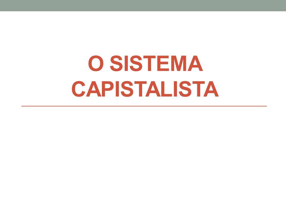 O SISTEMA CAPISTALISTA
