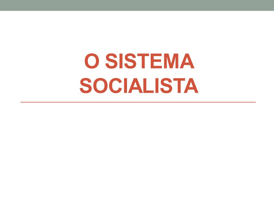 O SISTEMA SOCIALISTA