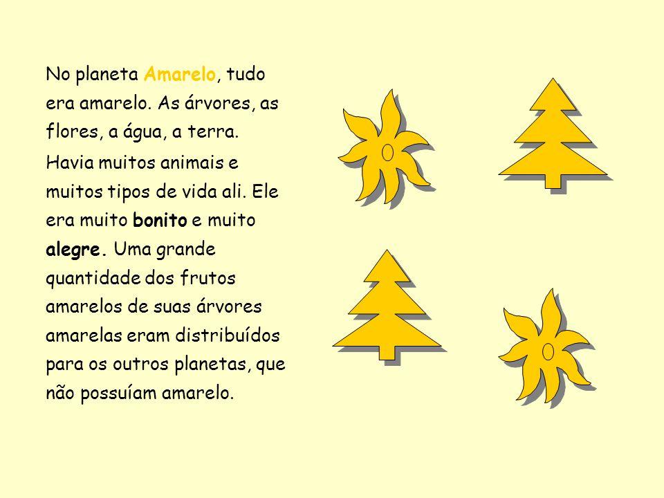 No planeta Amarelo, tudo era amarelo. As árvores, as flores, a água, a terra. Havia muitos animais e muitos tipos de vida ali. Ele era muito bonito e