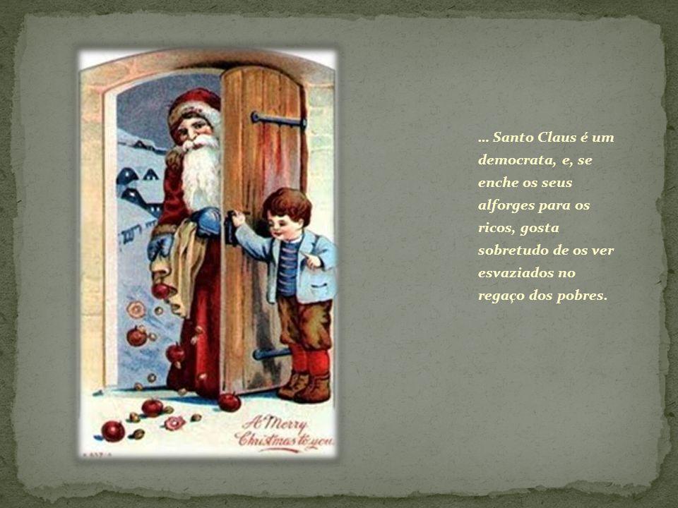 … Santo Claus é um democrata, e, se enche os seus alforges para os ricos, gosta sobretudo de os ver esvaziados no regaço dos pobres.