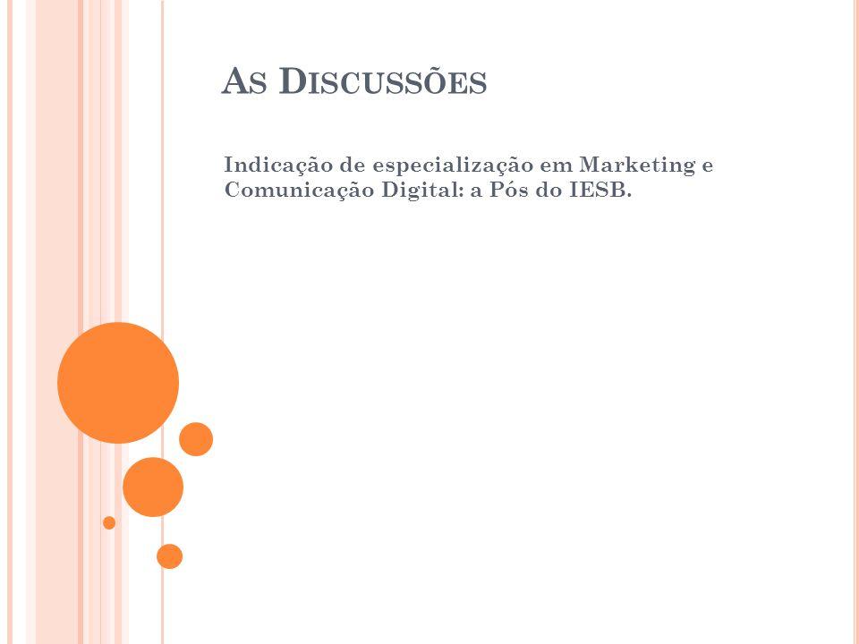 A S D ISCUSSÕES Indicação de especialização em Marketing e Comunicação Digital: a Pós do IESB.