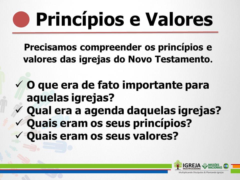 Princípios e Valores Precisamos compreender os princípios e valores das igrejas do Novo Testamento. O que era de fato importante para aquelas igrejas?